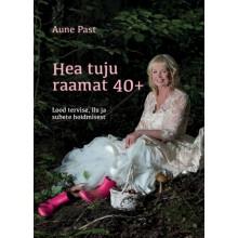 Hea tuju raamat 40+. Lood tervise, ilu ja suhete hoidmisest