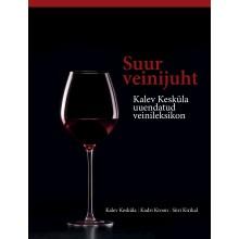Suur veinijuht. Kalev Kesküla uuendatud veinileksikon